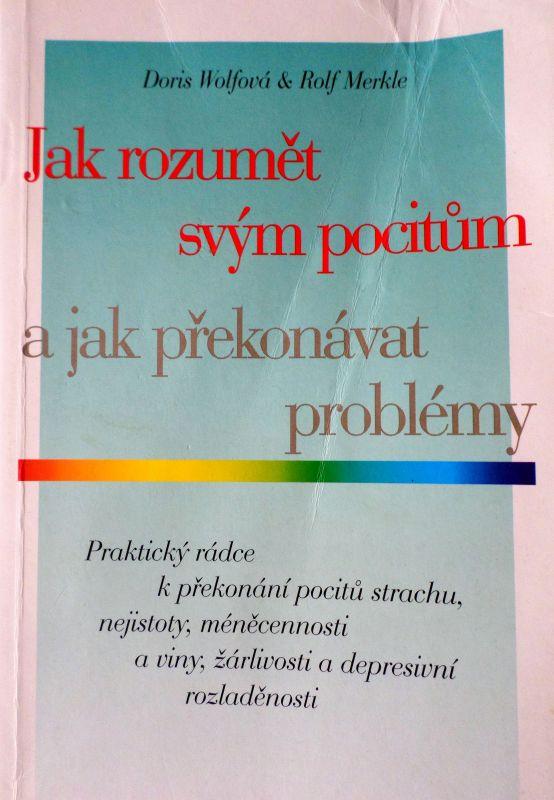Jak rozumět svým pocitům a překonávat problémy - Doris Wolfová, Rolf Merkle