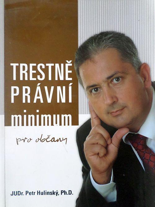 Trestně právní minimum - JUDr. Petr Hulinský, Ph. D.
